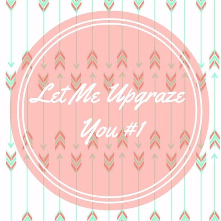 Let Me Upgraze You #1