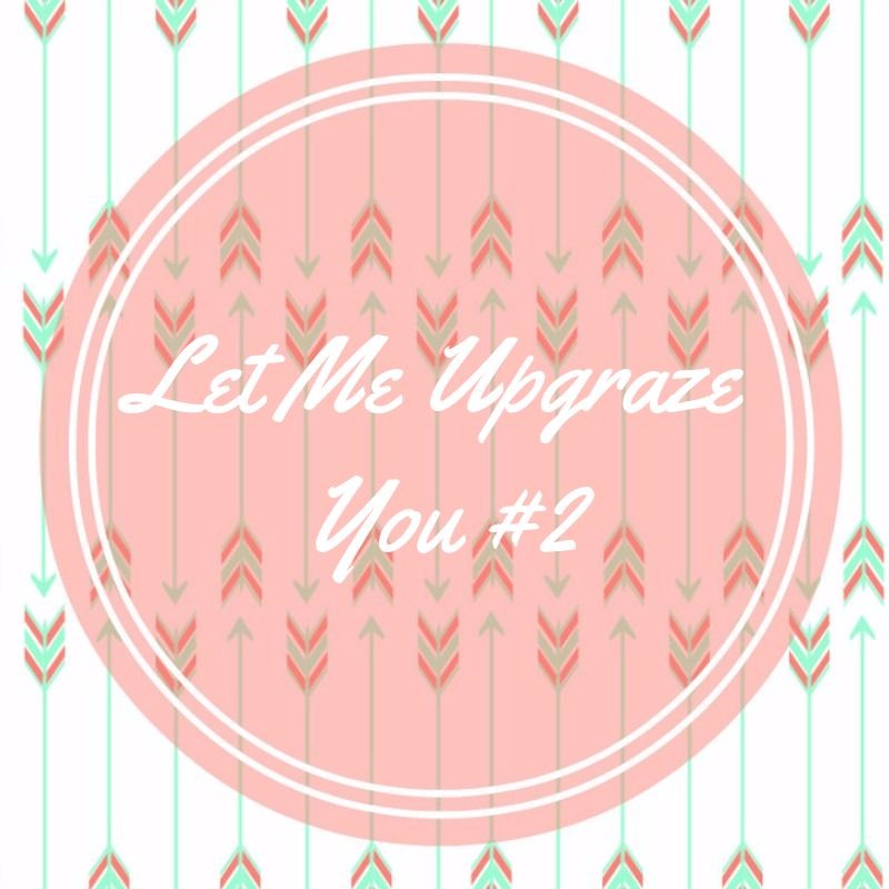 Let Me Upgraze You #2